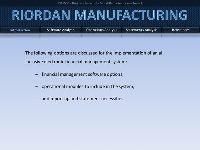 riordan manufacturing inc ratio analysis memo and presentation Riordan manufacturing's financial ratios riordan manufacturing, inc (riordan) is a publically held corporation established in 1992, specializing in the manufacturing of plastic injection molding with facilities in california, michigan, georgia, and china.
