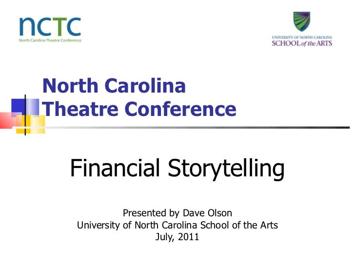 North Carolina Theatre Conference Financial Storytelling Presented by Dave Olson University of North Carolina School of th...