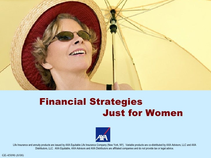 Financial Strategies Just for Women Life Insurance and annuity products are issued by AXA Equitable Life Insurance Company...