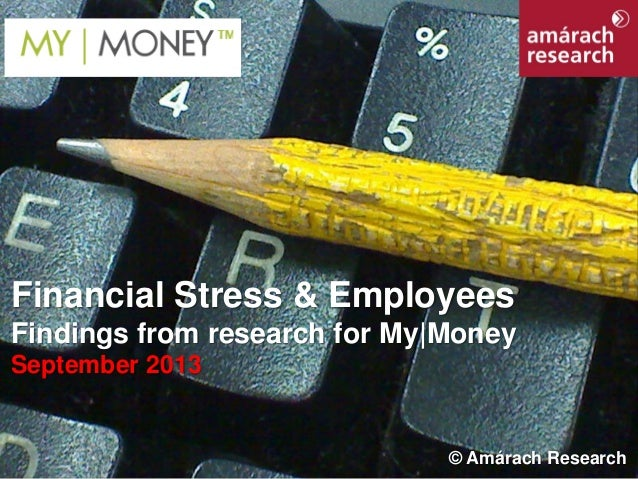 Financial Stress & Employees Findings from research for My|Money September 2013 © Amárach Research