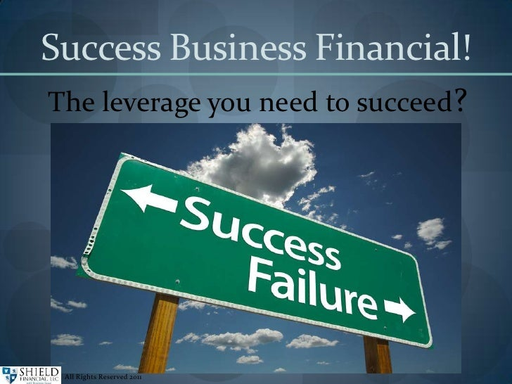 Success Business Financial! The leverage you need to succeed? All Rights Reserved 2011