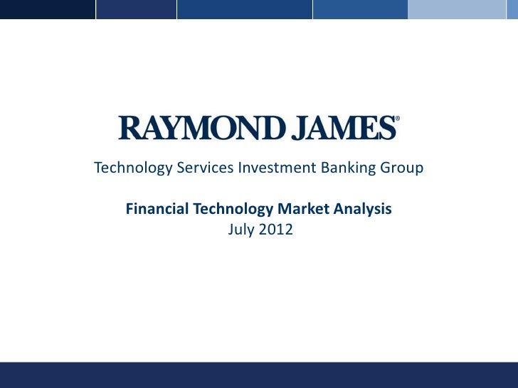 Technology Services Investment Banking Group    Financial Technology Market Analysis                  July 2012