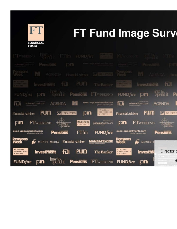 FT Fund Image Survey 2010                               Daniel Rothman               Director of Research, Americas       ...