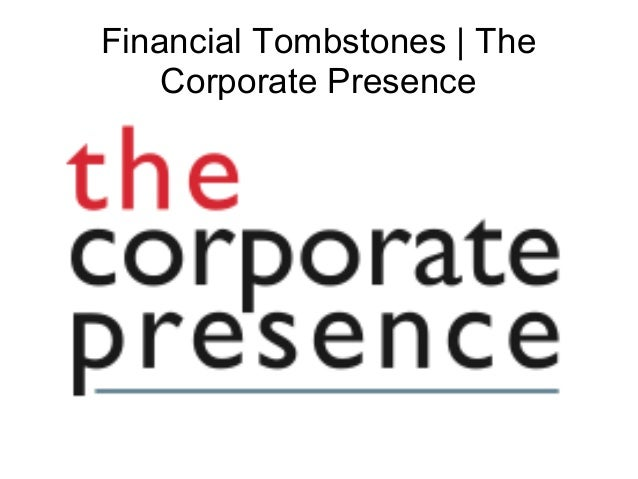 Financial Tombstones | The Corporate Presence