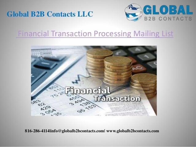 Financial Transaction Processing Mailing List Global B2B Contacts LLC 816-286-4114 info@globalb2bcontacts.com  www.globalb...