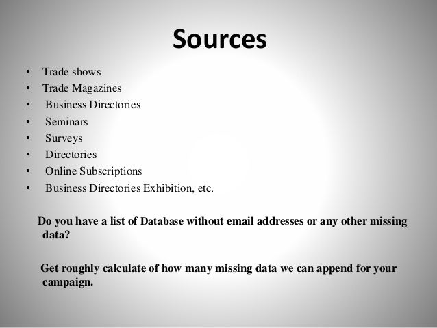 Sources • Trade shows • Trade Magazines • Business Directories • Seminars • Surveys • Directories • Online Subscriptions •...