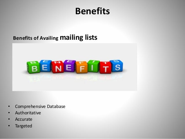 Benefits Benefits of Availing mailing lists • Comprehensive Database • Authoritative • Accurate • Targeted