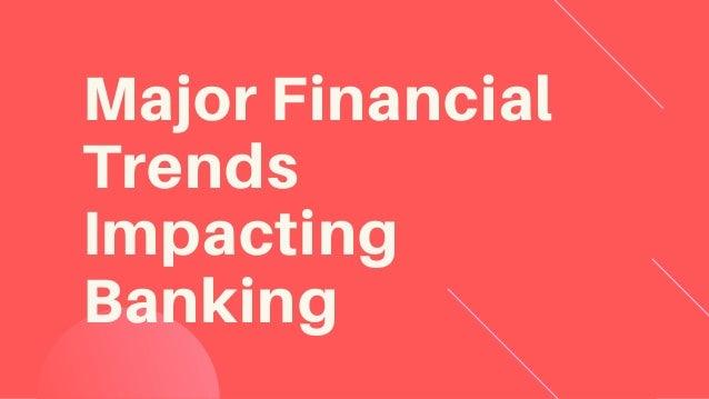 Major Financial Trends Impacting Banking