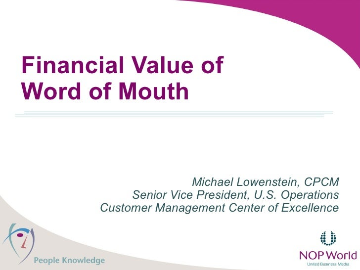 Financial Value of  Word of Mouth Michael Lowenstein, CPCM Senior Vice President, U.S. Operations Customer Management Cent...