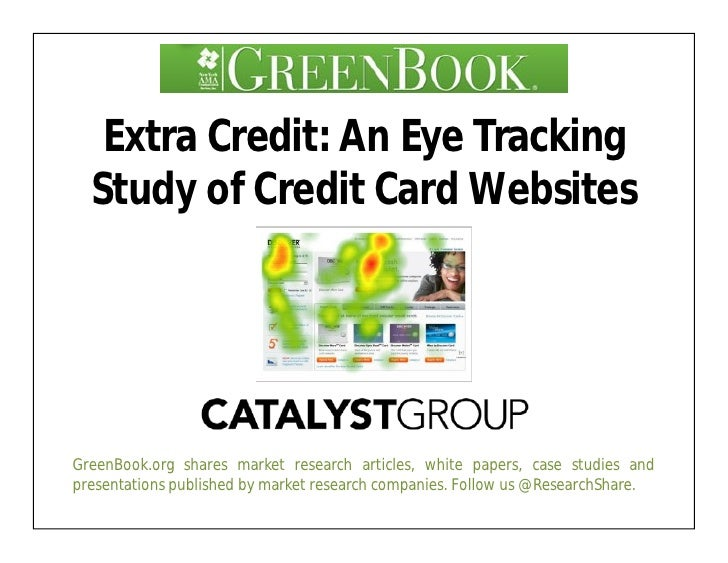 Extra Credit: An Eye Tracking   Study of Credit Card Websites     GreenBook.org shares market research articles, white pap...