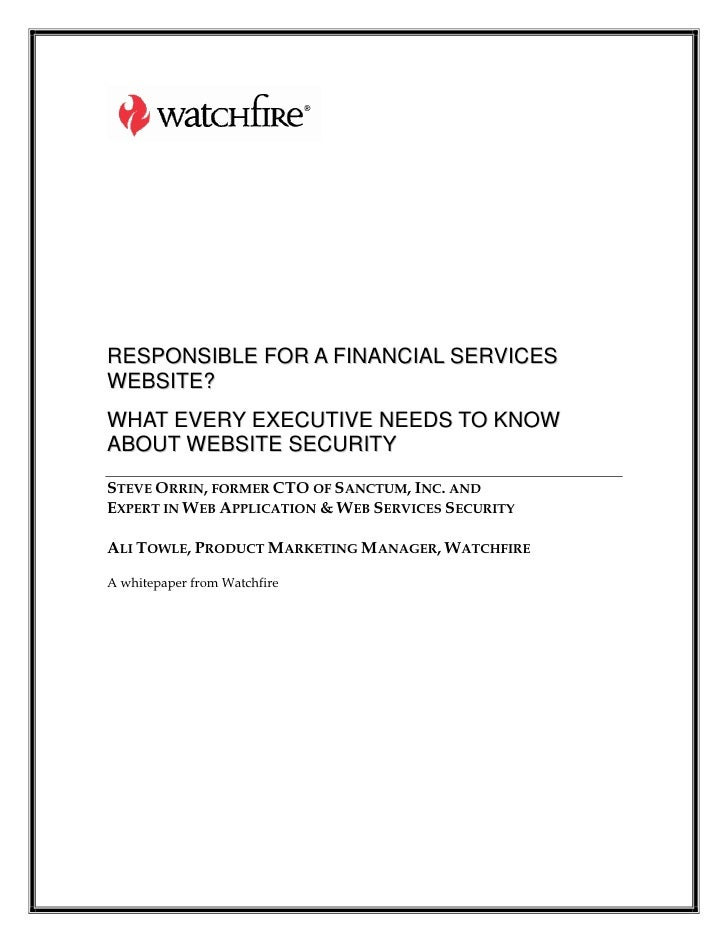 RESPONSIBLE FOR A FINANCIAL SERVICES WEBSITE? WHAT EVERY EXECUTIVE NEEDS TO KNOW ABOUT WEBSITE SECURITY STEVE ORRIN, FORME...