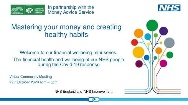 NHS England and NHS Improvement Mastering your money and creating healthy habits Virtual Community Meeting 29th October 20...