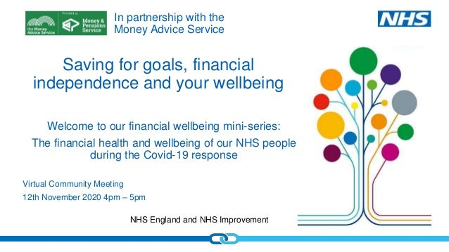 NHS England and NHS Improvement Saving for goals, financial independence and your wellbeing Virtual Community Meeting 12th...