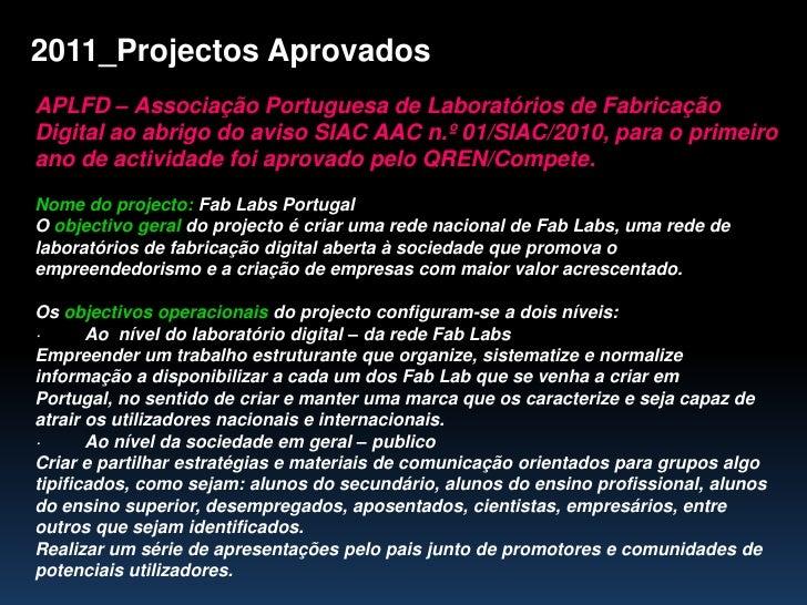 2011_Projectos Aprovados<br />APLFD – Associação Portuguesa de Laboratórios de Fabricação Digital ao abrigo do aviso SIAC ...