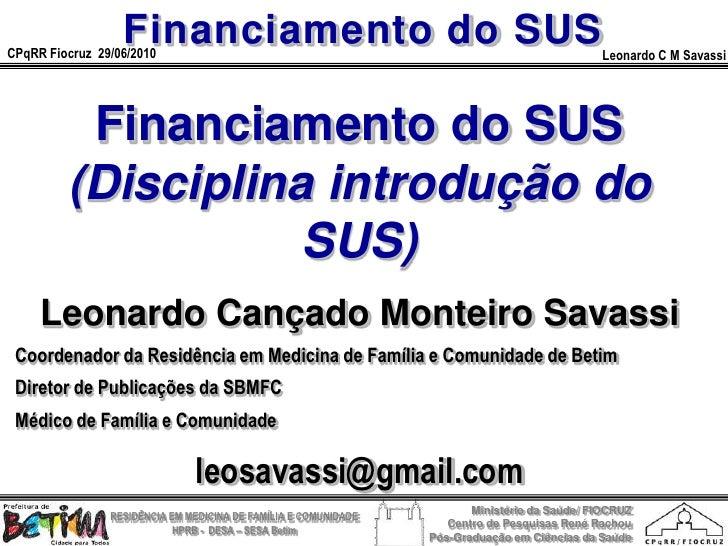 Financiamento do SUS CPqRR Fiocruz 29/06/2010                                                                      Leonard...