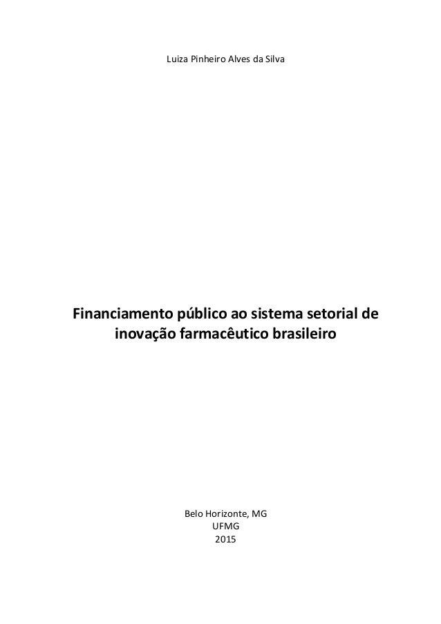 Luiza Pinheiro Alves da Silva Financiamento público ao sistema setorial de inovação farmacêutico brasileiro Belo Horizonte...