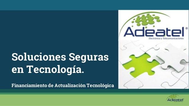 Soluciones Seguras en Tecnología. Financiamiento de Actualización Tecnológica
