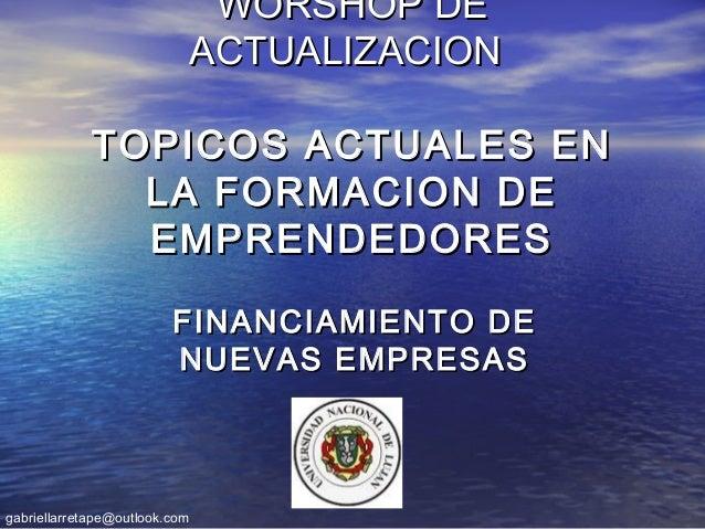 WORSHOP DEWORSHOP DEACTUALIZACIONACTUALIZACIONTOPICOS ACTUALES ENTOPICOS ACTUALES ENLA FORMACION DELA FORMACION DEEMPRENDE...