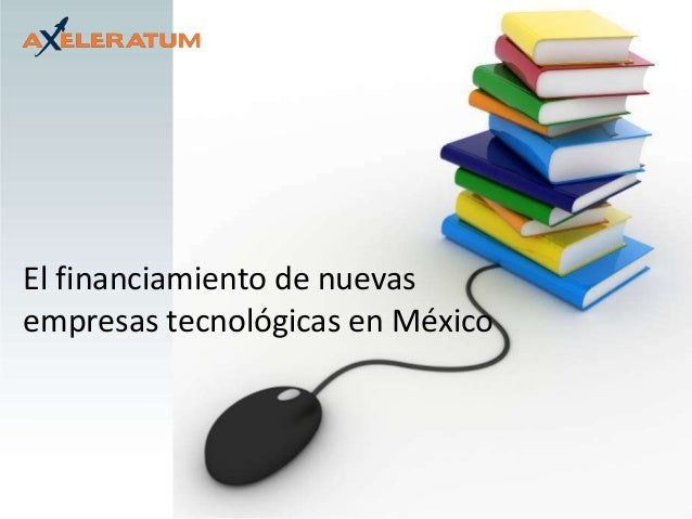 El financiamiento de nuevas empresas tecnológicas en México