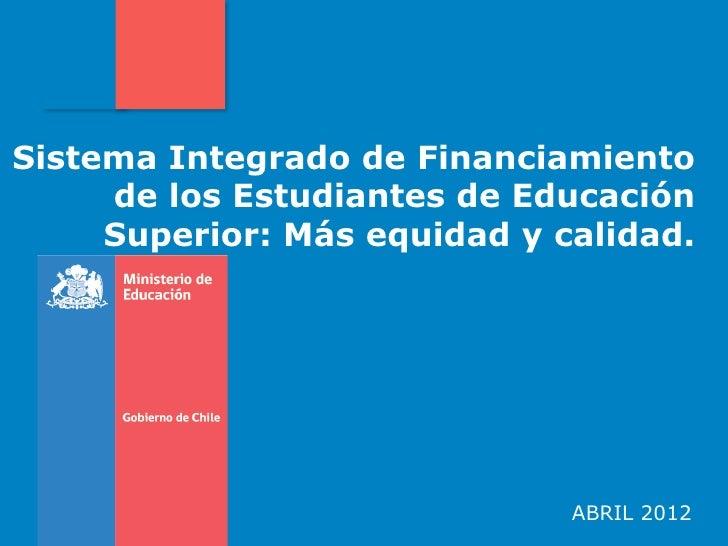 Sistema Integrado de Financiamiento     de los Estudiantes de Educación     Superior: Más equidad y calidad.              ...