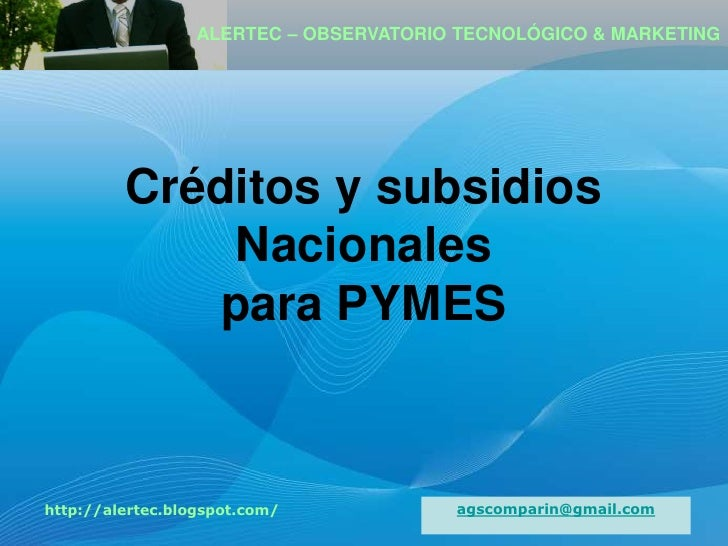 ALERTEC – OBSERVATORIO TECNOLÓGICO & MARKETING              Créditos y subsidios               Nacionales              par...