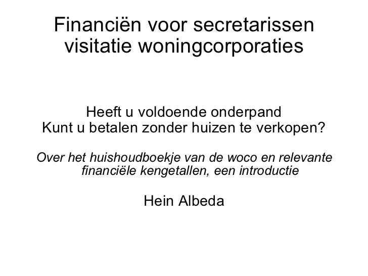 Financiën voor secretarissen visitatie woningcorporaties Heeft u voldoende onderpand Kunt u betalen zonder huizen te verko...