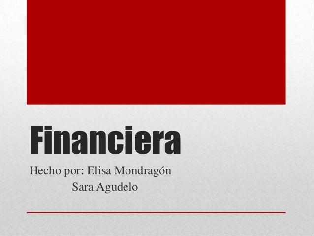 FinancieraHecho por: Elisa MondragónSara Agudelo