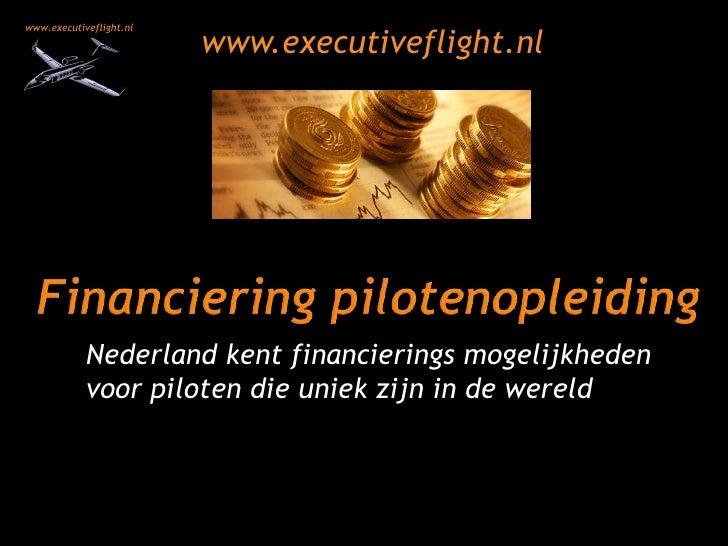 www.executiveflight.nl<br />Financiering pilotenopleiding<br />Nederland kent financierings mogelijkheden voor piloten die...