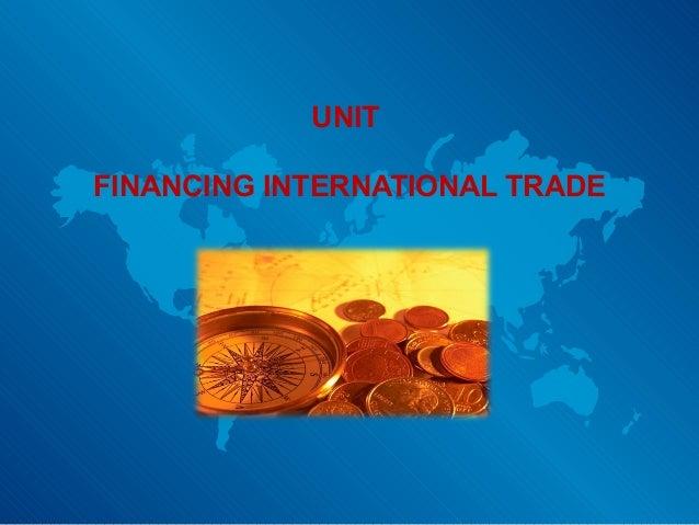 UNIT FINANCING INTERNATIONAL TRADE