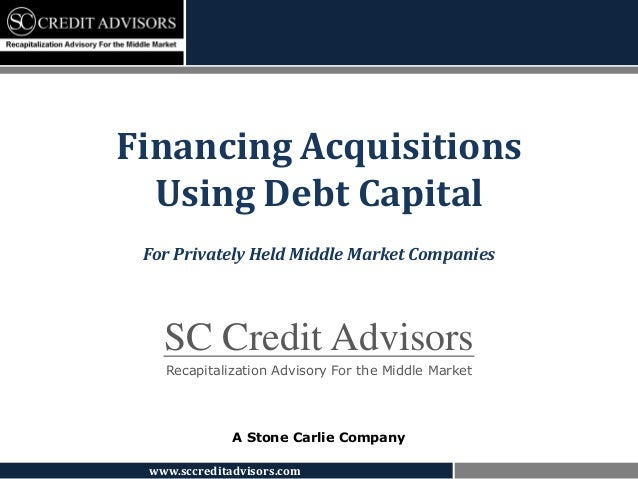 www.sccreditadvisors.comSC Credit AdvisorsRecapitalization Advisory For the Middle MarketA Stone Carlie CompanyFinancing A...
