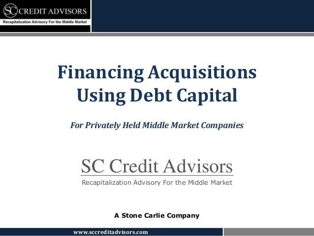 www.sccreditadvisors.comSC Credit AdvisorsRecapitalization Advisory For the Middle MarketA Stone Carlie CompanyFinancing A...