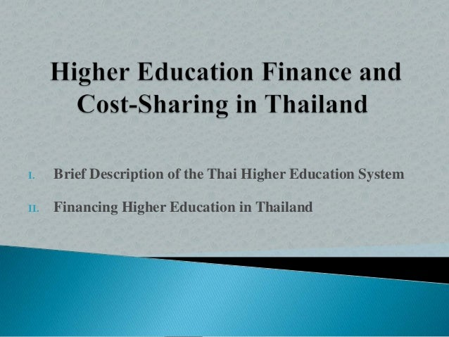 I. Brief Description of the Thai Higher Education System II. Financing Higher Education in Thailand