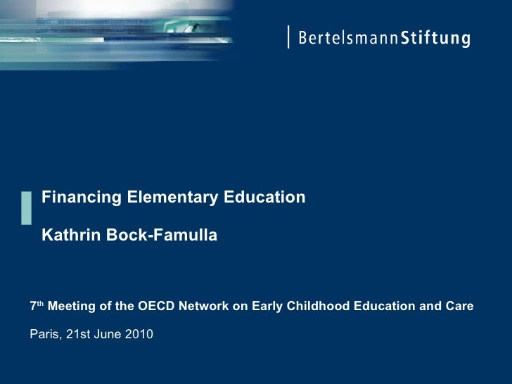 Financing Elementary Education Kathrin Bock-Famulla 7 th  Meeting of the OECD Network on Early Childhood Education and Car...