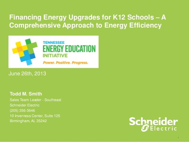 1 Financing Energy Upgrades for K12 Schools – A Comprehensive Approach to Energy Efficiency June 26th, 2013 Todd M. Smith ...