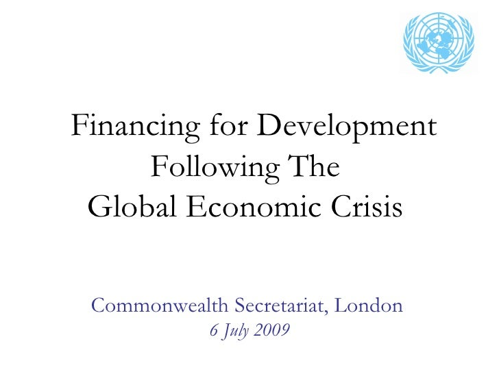 Financing for Development      Following The  Global Economic Crisis   Commonwealth Secretariat, London              6 Jul...