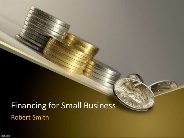 Financing for Small Business Robert Smith