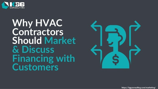Why HVAC Contractors Should Market & Discuss Financing with Customers https://kggconsulting.com/marketing/