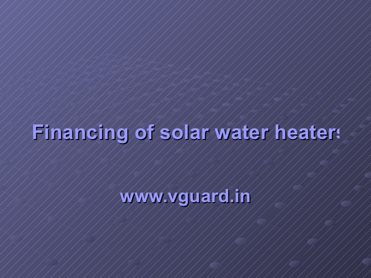 Financing of solar water heaters see a surge in users www.vguard.in
