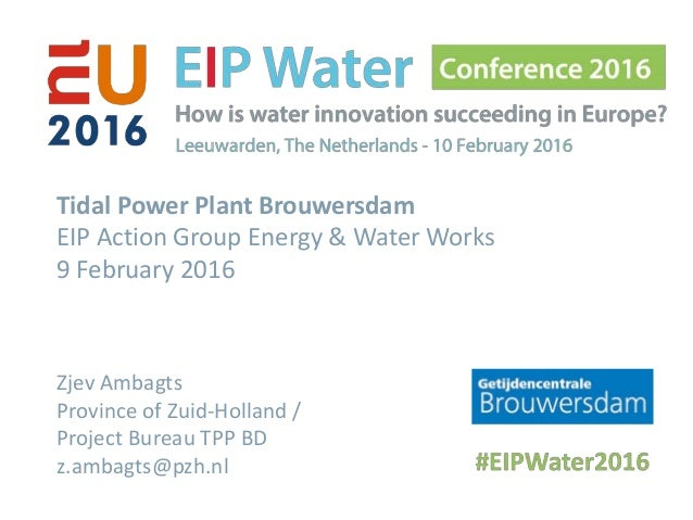 Tidal Power Plant Brouwersdam EIP Action Group Energy & Water Works 9 February 2016 Zjev Ambagts Province of Zuid-Holland ...