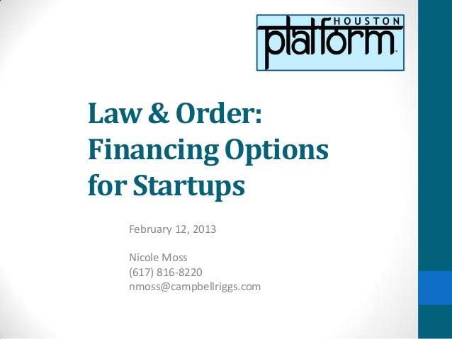 Law & Order:Financing Optionsfor Startups  February 12, 2013  Nicole Moss  (617) 816-8220  nmoss@campbellriggs.com