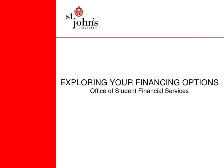 EXPLORING YOUR FINANCING OPTIONS      Office of Student Financial Services