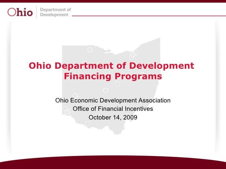Ohio Department of Development  Financing Programs Ohio Economic Development Association Office of Financial Incentives Oc...