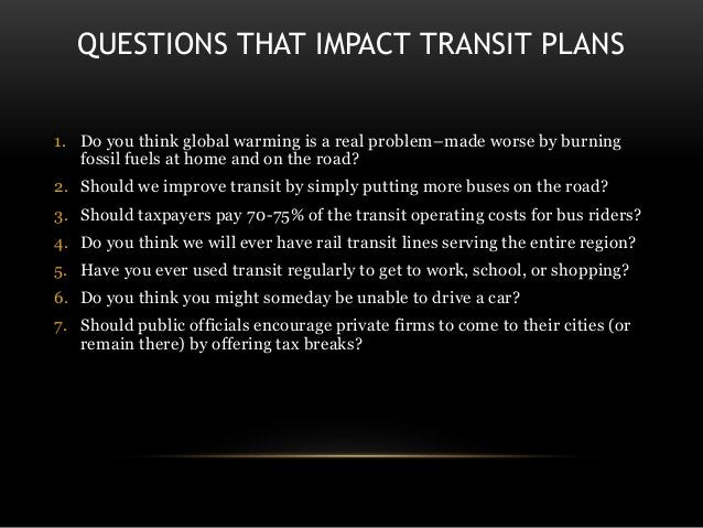 QUESTIONS THAT IMPACT TRANSIT PLANS 1. Do you think global warming is a real problem–made worse by burning fossil fuels at...