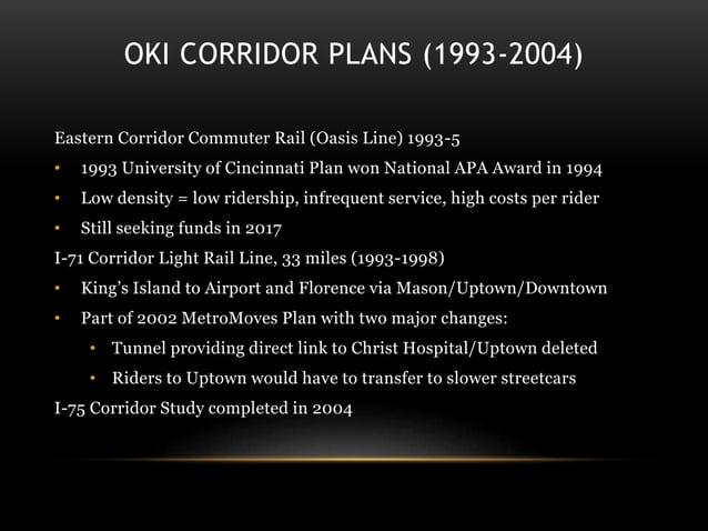 OKI CORRIDOR PLANS (1993-2004) Eastern Corridor Commuter Rail (Oasis Line) 1993-5 • 1993 University of Cincinnati Plan won...
