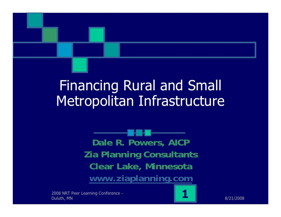 Financing Rural and Small   Metropolitan Infrastructure                   Dale R. Powers, AICP                Zia Planning...