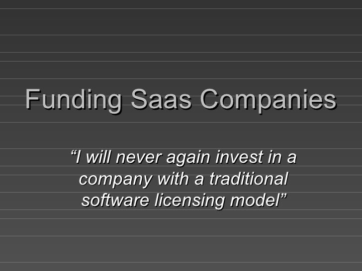 "Funding Saas Companies "" I will never again invest in a company with a traditional software licensing model"""