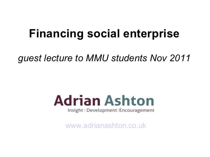 Financing social enterprise guest lecture to MMU students Nov 2011 www.adrianashton.co.uk