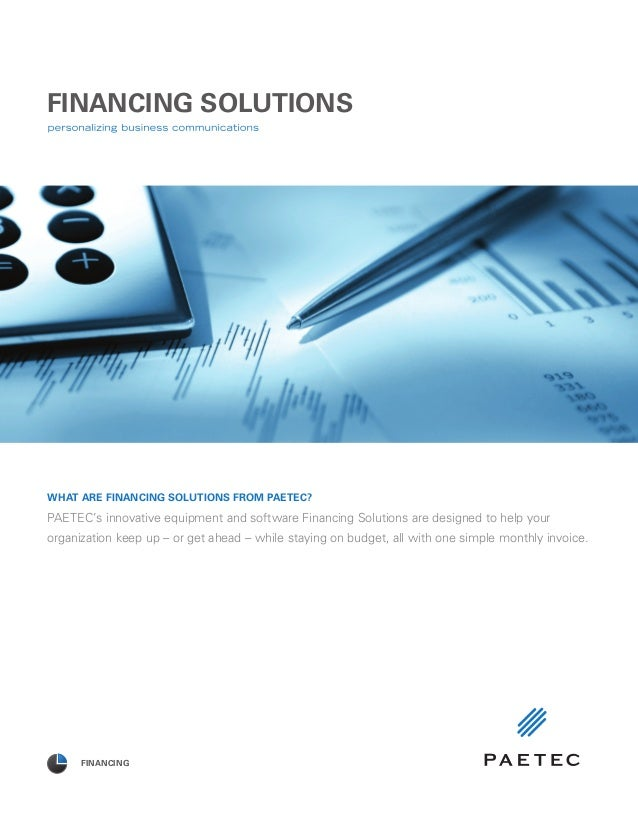 FINANCING SOLUTIONS PAETEC's innovative equipment and software Financing Solutions are designed to help your organization ...