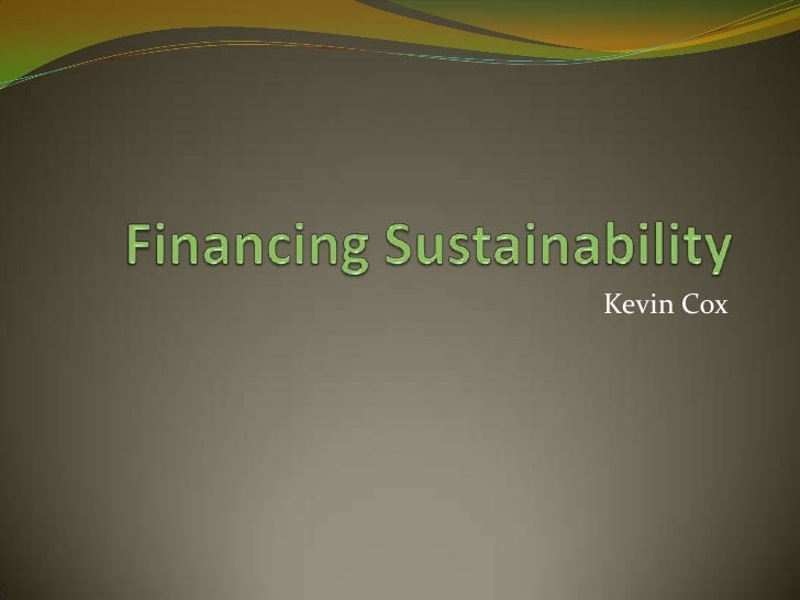 Financing Sustainability<br />Kevin Cox<br />Ngunnawal ACT Australia<br />
