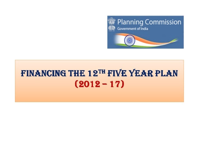 FINANCING THE 12TH FIVE YEAR PLAN           (2012 – 17)